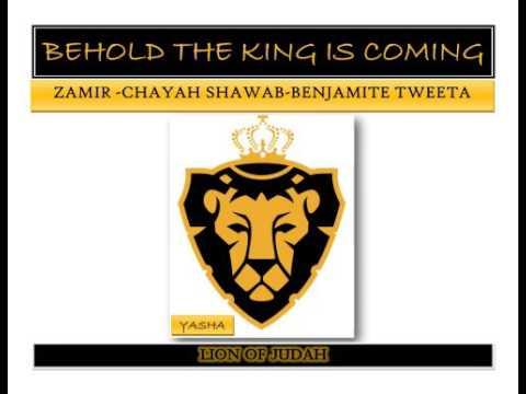 Behold the King is Coming-Zamir-Chayah Shawab-Benjamite Tweeta