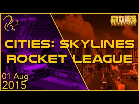 Cities: Skylines + Rocket League | 1st August 2015 | SquirrelPlus