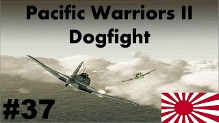 Pacific Warriors II - Dogfight #37 | Keeping the Secret