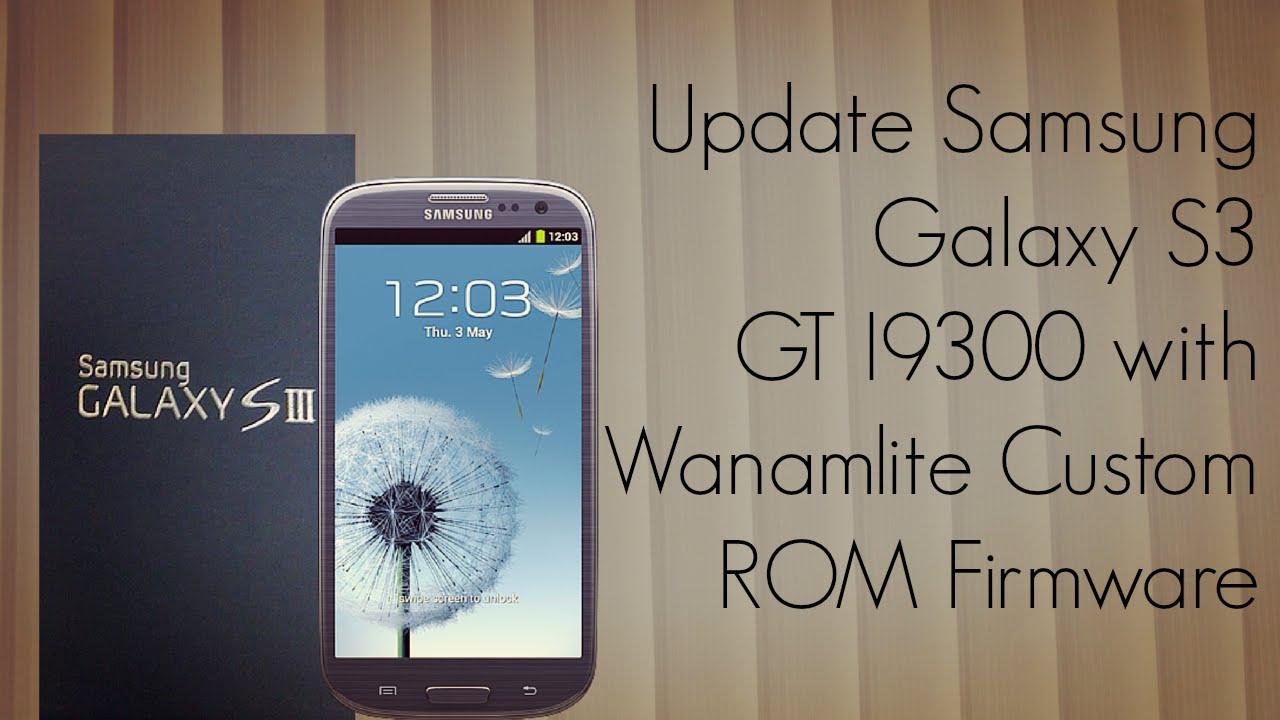 Update Samsung Galaxy S3 GT I9300 with Wanamlite Custom ROM Firmware