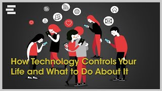 How Technology Controls Your Life and What to Do About It