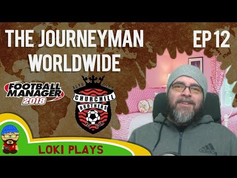 FM18 - Journeyman Worldwide - EP12 - New Season - Churchill Bros India - Football Manager 2018