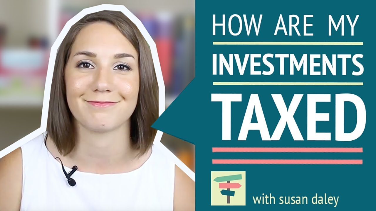 How Are Investments Taxed Your Money Your Choices With Susan Daley Youtube