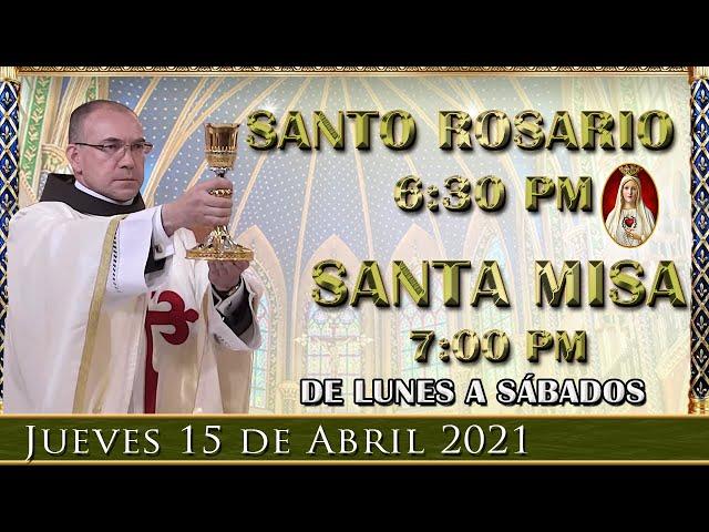 ⛪ Rosario y Santa Misa ⚜️ Jueves 15 de Abril 6:30 PM - POR TUS INTENCIONES.