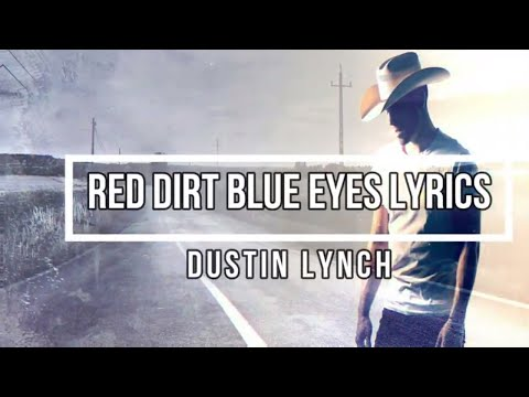 Red Dirt, Blue Eyes (Lyrics) - Dustin Lynch (Ridin' Roads Album)