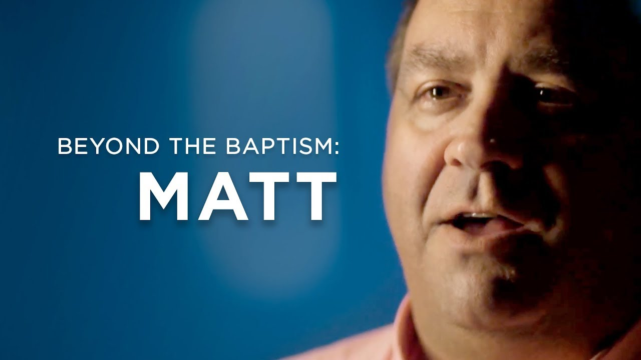Beyond the Baptism — Matt Hatchell's Story
