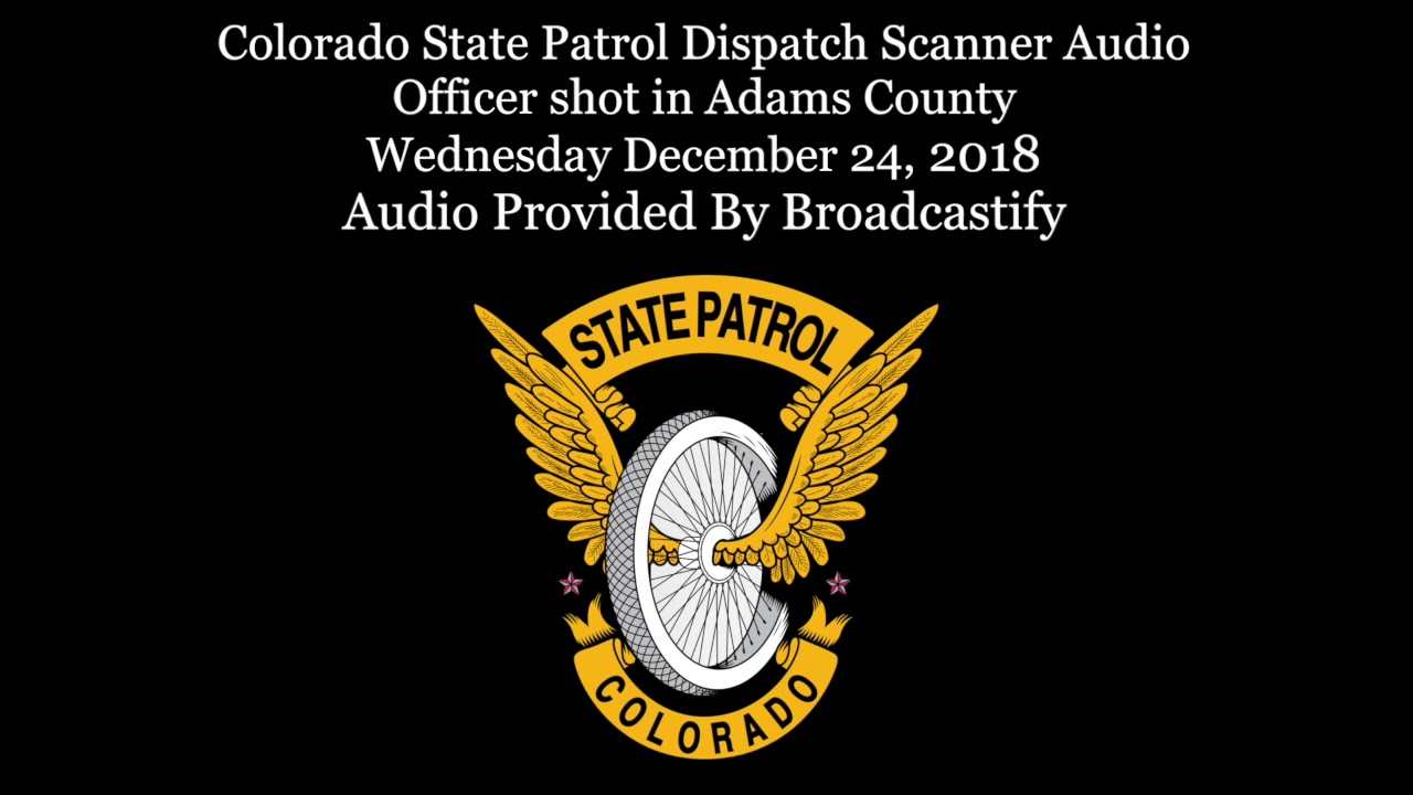 Colorado State Patrol Dispatch Scanner Audio Adams County Sheriff deputy  shot and killed