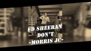 Ed Sheeran - Don't Choreography Freestyle MORRIS JC | @EdSheeran @morrisjc #MORRISJC #EdSheeran