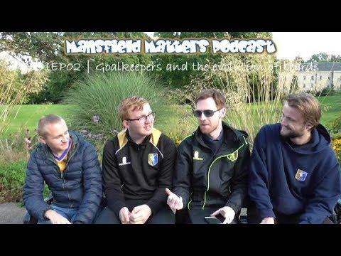 Mansfield Matters Podcast SE01EP02 Goalkeepers and the evolution of beards VIDEO