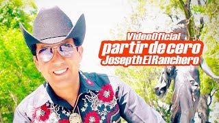 JOSEPTH EL RANCHERO · PARTIR DE CERO (Video Oficial)