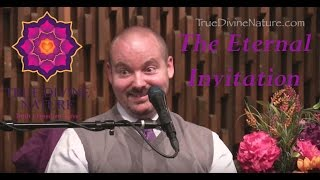 The Eternal Invitation - Matt Kahn/TrueDivineNature.com