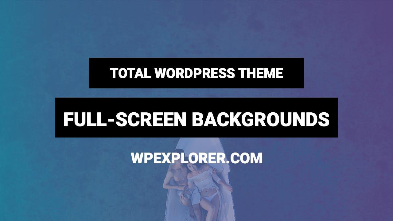full screen backgrounds total wordpress theme youtube