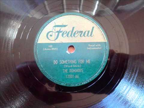 DOMINOES - DO SOMETHING FOR ME - FEDERAL 12001, 78 RPM!