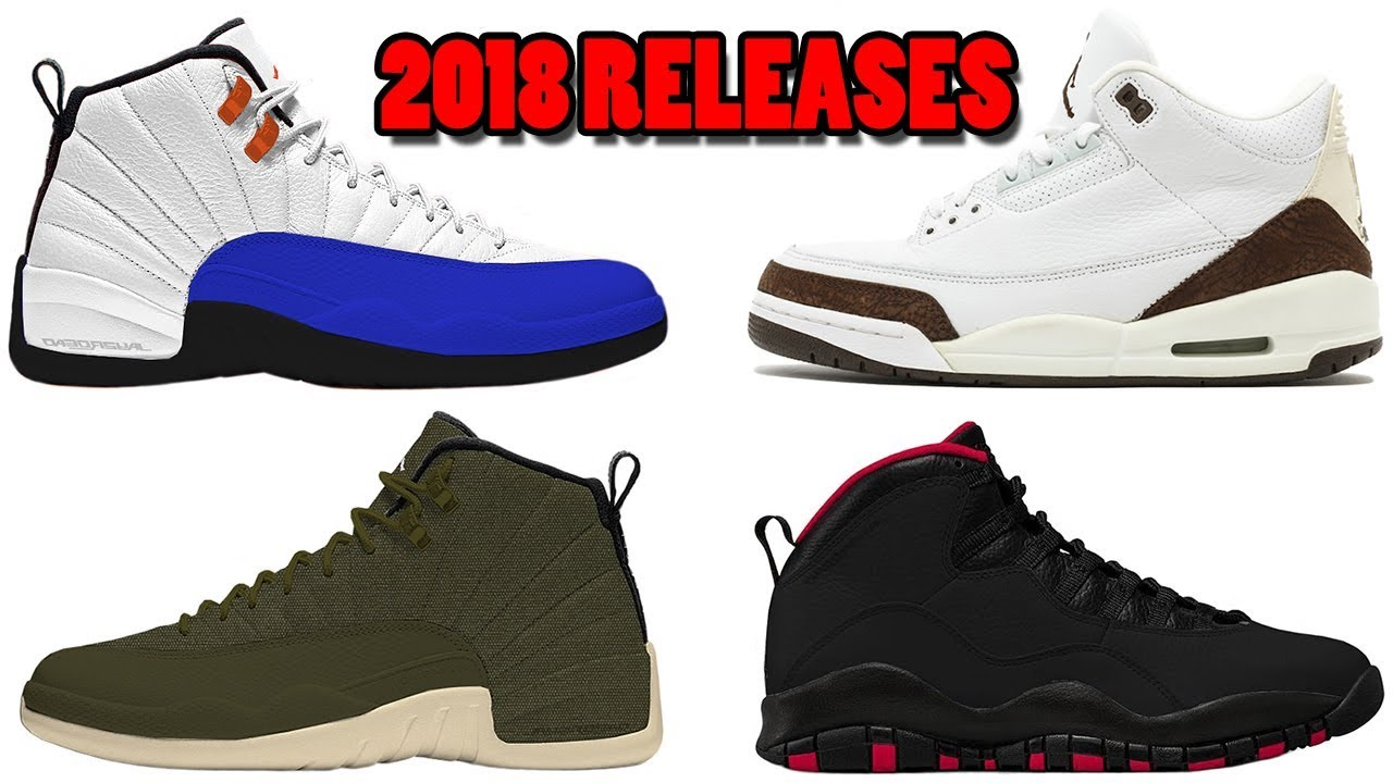 2018 AIR JORDAN 12 RELEASES, AIR JORDAN 3 MOCHA, JORDAN 10 AND MORE