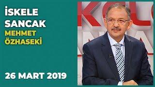 İskele Sancak - Mehmet Özhaseki   26 Mart 2019