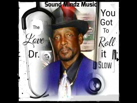 "The Love Doctor  ..... ""You Got To Roll It Slow"" (NEW VERSION) (BMI)"