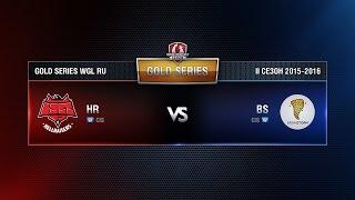 HR vs BS Week 8 Match 2 WGL RU Season II 2015-2016. Gold Series Group Round