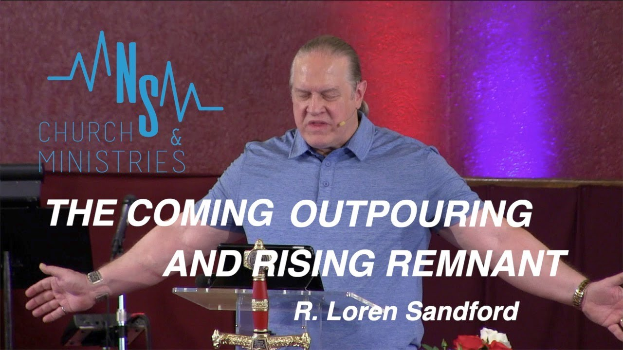 THE COMING OUTPOURING AND RISING REMNANT (full sermon) - R. Loren Sandford