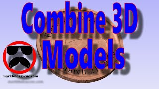 Combine 3D Models -  Part 19 -  Vectric For Absolute Beginners