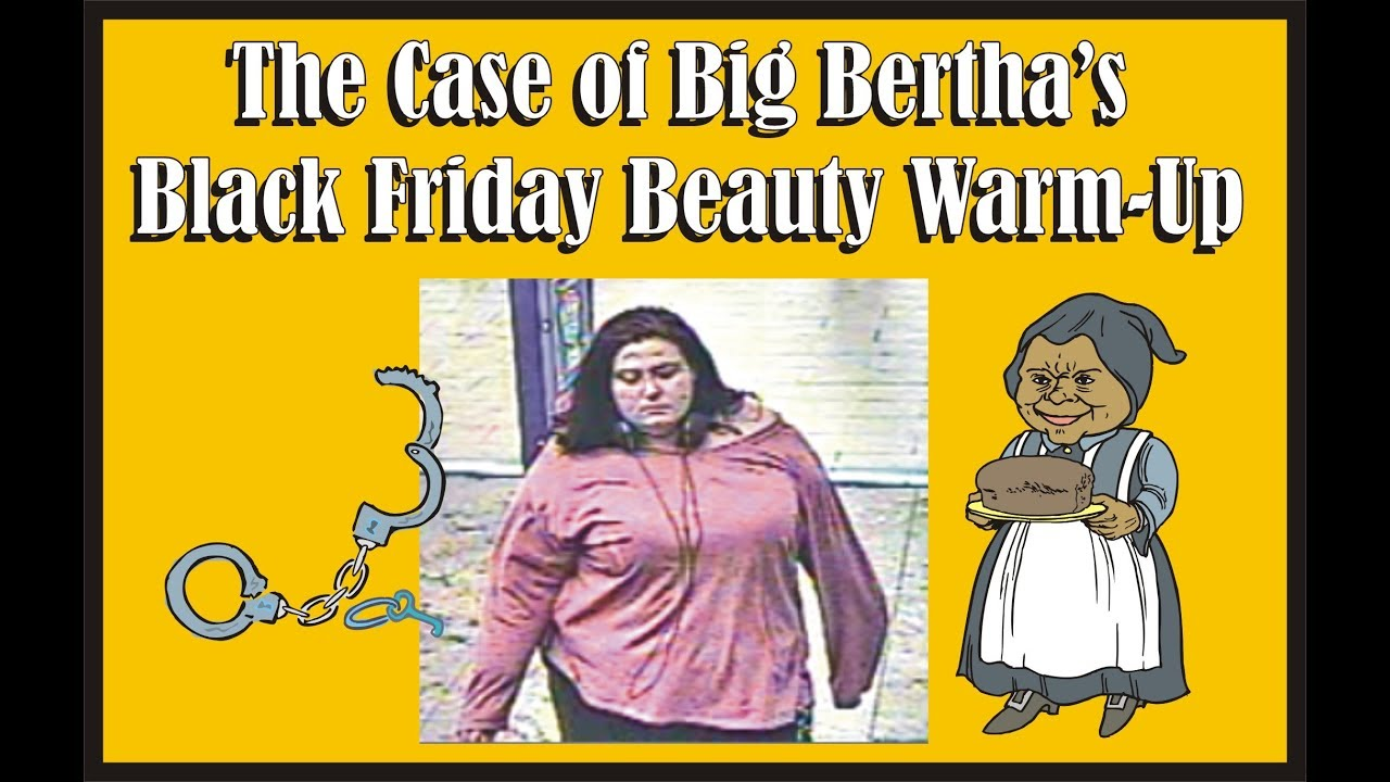 The Case Of Big Bertha S Black Friday Beauty Warm Up Youtube