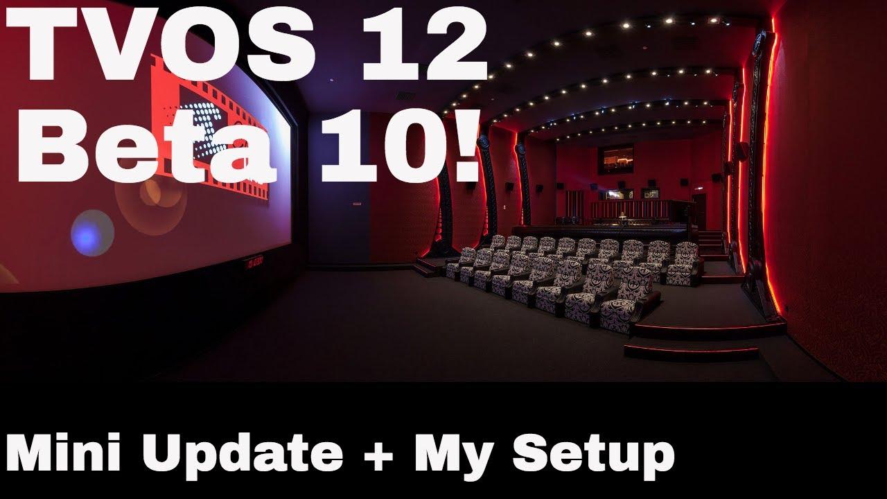 TVOS 12 Beta 10 - Mini Update + My Setup!