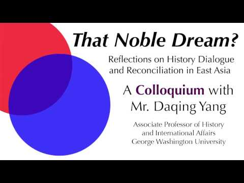 That Noble Dream? Reflections on History Dialogue and Reconciliation in East Asia