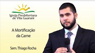 (EBD) A Mortificação da Carne | Sem. Thiago Rocha