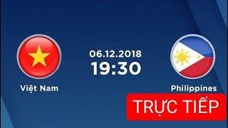 🔴 Trực tiếp - Việt Nam vs philippines | AFF cup (6/12/ 2018) | đăng ký xem bóng đa hôm nay hiệp 2