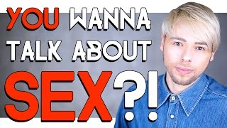 YOU WANNA TALK ABOUT SEX ?!