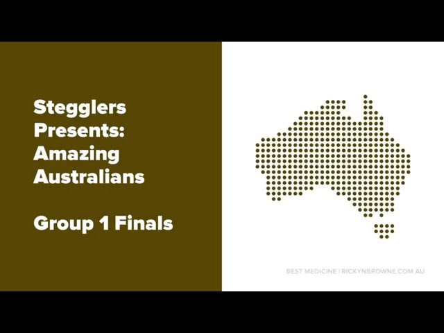 Stegglers Presents: AMAZING AUSTRALIANS (GROUP 1 FINALS)