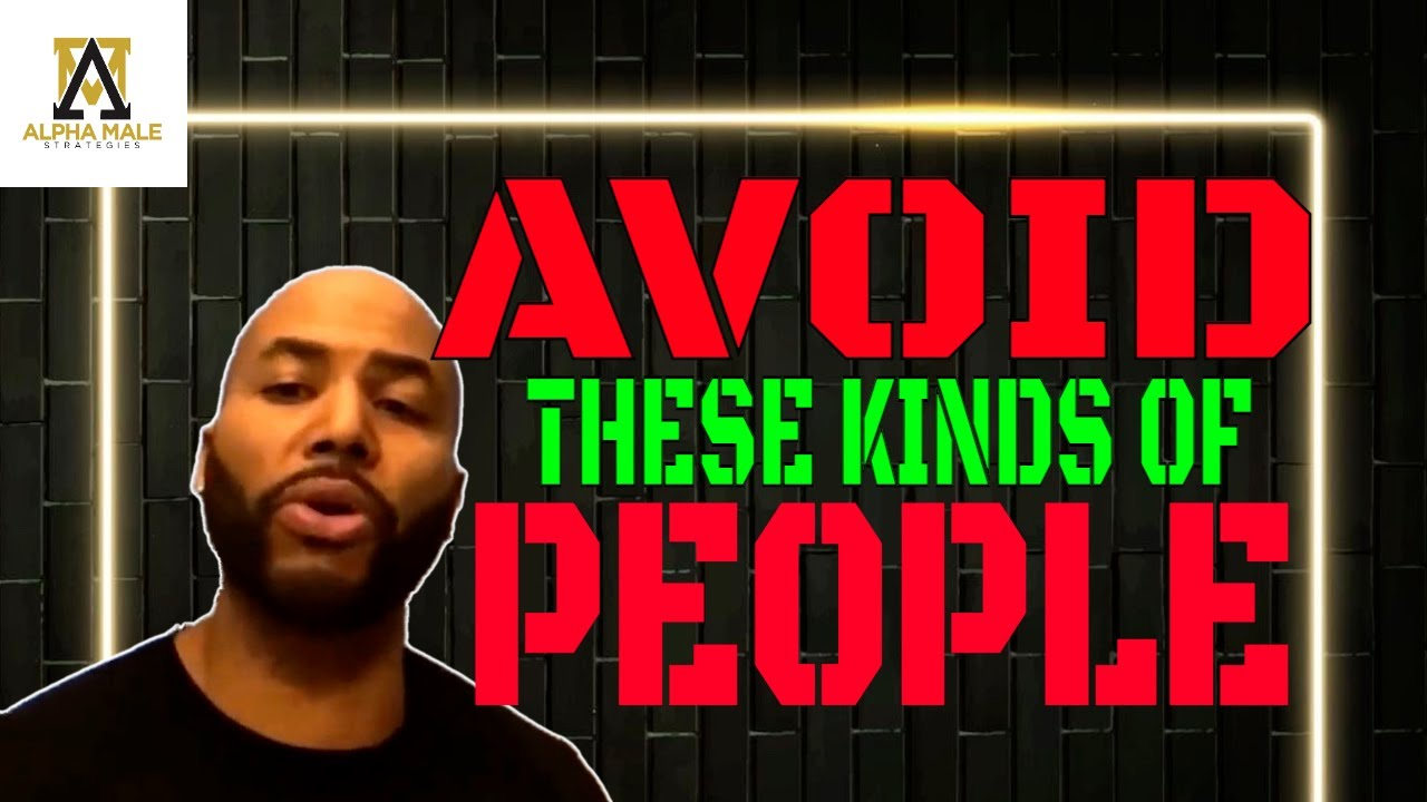 The Kinds Of People You Should Avoid