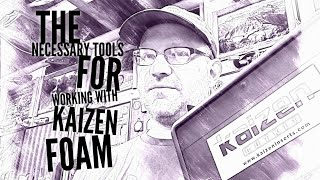 How to work with Kaizen Foam and the proper tools to use
