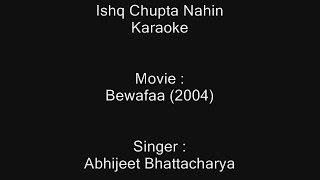 Repeat youtube video Ishq Chupta Nahin - Karaoke - Bewafaa (2004) - Abhijeet Bhattacharya
