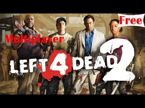 LEFT 4 DEAD 2 DOWNLOAD/PLAY/MULTIPLAYER/FIX ALL PROBLEMS
