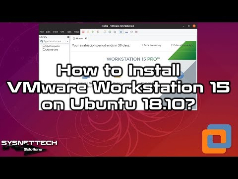 How To Install VMware Workstation 15 On Ubuntu 18.10 | SYSNETTECH Solutions