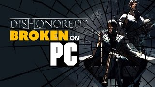 Dishonored 2 BROKEN on PC - The Know Game News