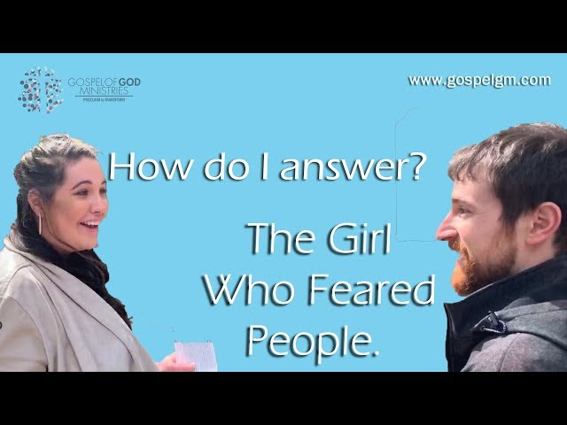 Gospel of God Ministries-The Girl Who Feared People