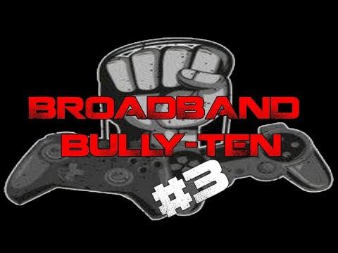 WEEKLY BROADBAND BULLY-TEN  NEWS AND GAMING RUMORS EPP 3