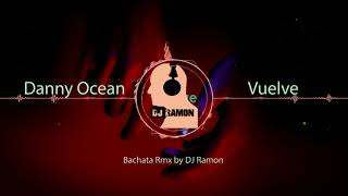 Danny Ocean vuelve cover Halex Bachata RMX by DJ Ramon.mp3