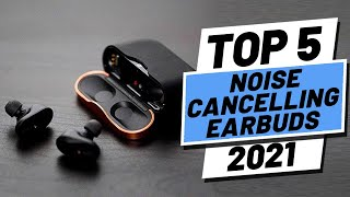 Top 5 BEST Noise Cancelling Earbuds (2021)