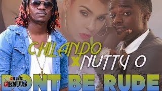 Chilando x Nutty O - Don't Be Rude [More Champagne Riddim] November 2016