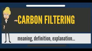 What is CARBON FILTERING? What does CARBON FILTERING mean? CARBON F...