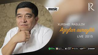 Xurshid Rasulov - Azizlar asraylik (live 2015) (Official music)