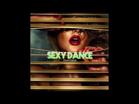 Dany Drug - SEXY DANCE