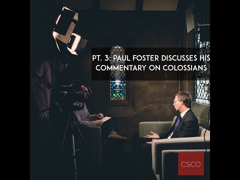 PT. 3: Paul Foster Discusses His Commentary on Colossians