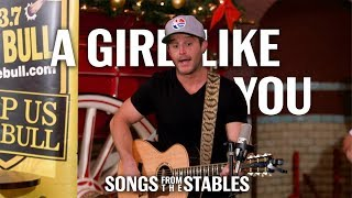 Songs From The Stables A Girl Like You Easton Corbin