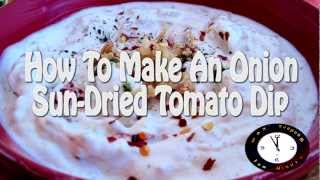How To Make An Onion Sun-Dried Tomato Dip (Finger Foods- Under 5 Minutes)