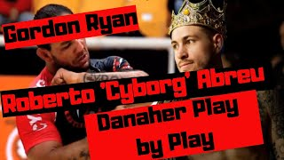 "John Danaher does a play by play of Gordon Ryan vs Roberto ""Cyborg"" Abreu ADCC match"