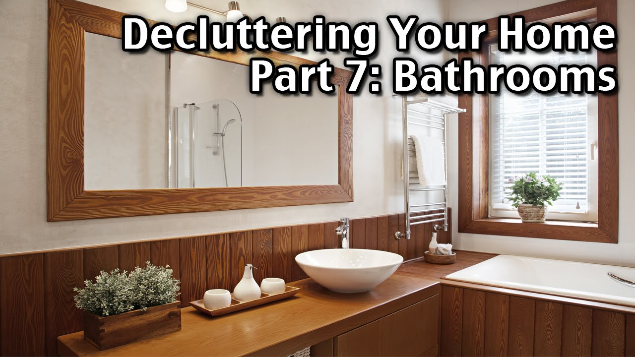How to declutter your bedroom - Decluttering Your Home Room By Room Part 7 Bathrooms