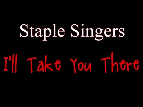 I'll Take You There - Staple Singers